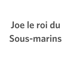 Joe le roi du Sous-marins