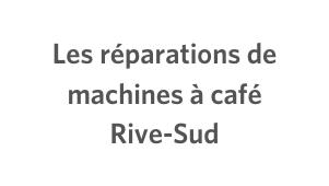 Les réparations de machines à café Rive-Sud